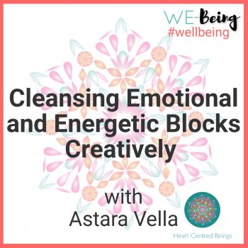 creating emotional and energetic blocks creatively with Astara Vella
